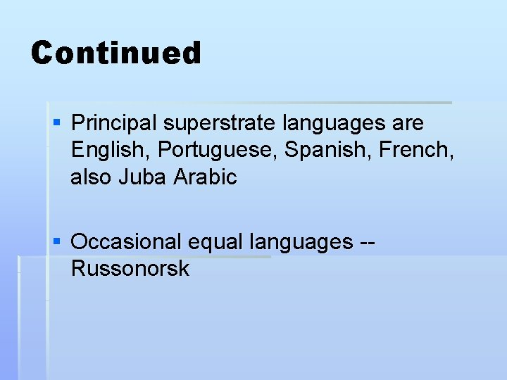 Continued § Principal superstrate languages are English, Portuguese, Spanish, French, also Juba Arabic §