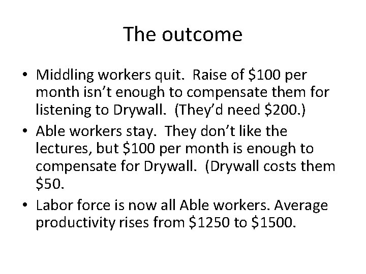 The outcome • Middling workers quit. Raise of $100 per month isn't enough to