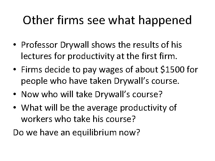 Other firms see what happened • Professor Drywall shows the results of his lectures