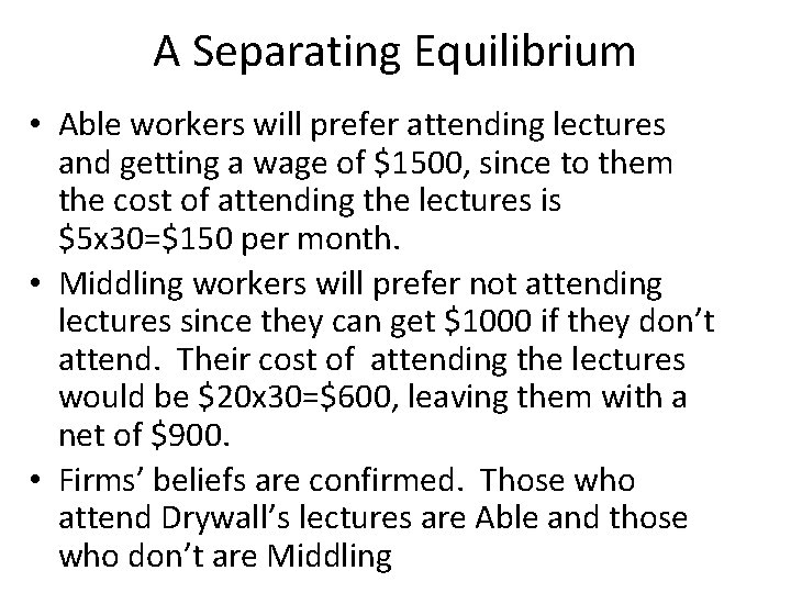 A Separating Equilibrium • Able workers will prefer attending lectures and getting a wage