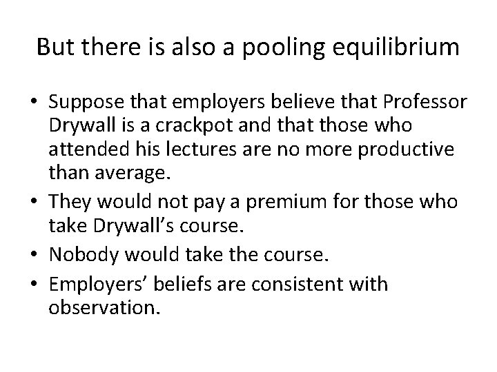 But there is also a pooling equilibrium • Suppose that employers believe that Professor