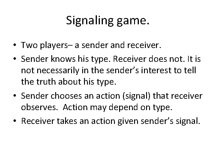 Signaling game. • Two players– a sender and receiver. • Sender knows his type.