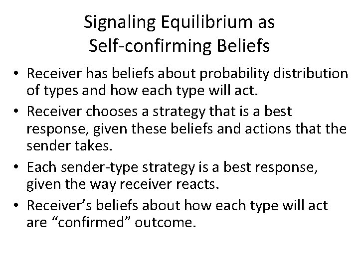 Signaling Equilibrium as Self-confirming Beliefs • Receiver has beliefs about probability distribution of types