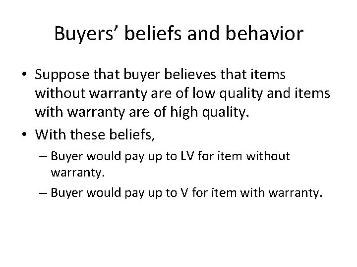 Buyers' beliefs and behavior • Suppose that buyer believes that items without warranty are
