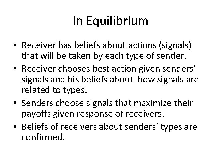 In Equilibrium • Receiver has beliefs about actions (signals) that will be taken by