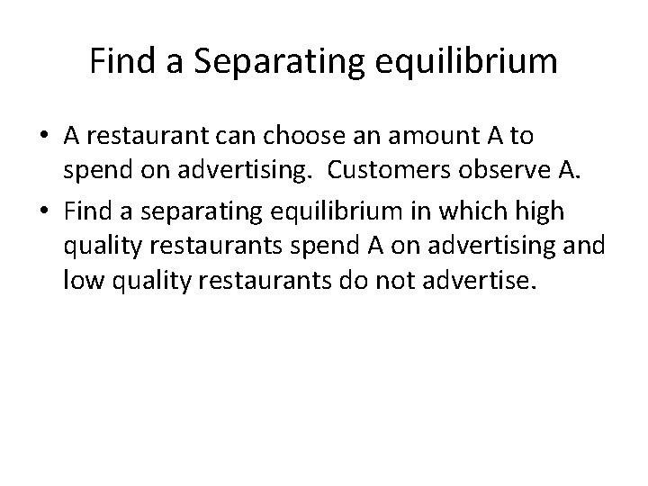 Find a Separating equilibrium • A restaurant can choose an amount A to spend