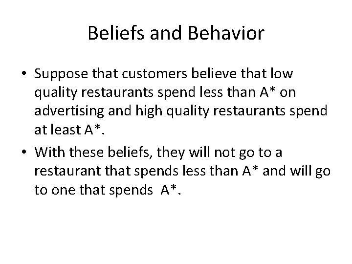 Beliefs and Behavior • Suppose that customers believe that low quality restaurants spend less