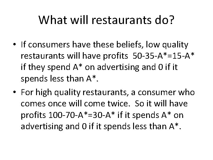 What will restaurants do? • If consumers have these beliefs, low quality restaurants will