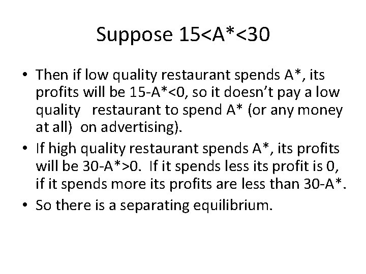 Suppose 15<A*<30 • Then if low quality restaurant spends A*, its profits will be