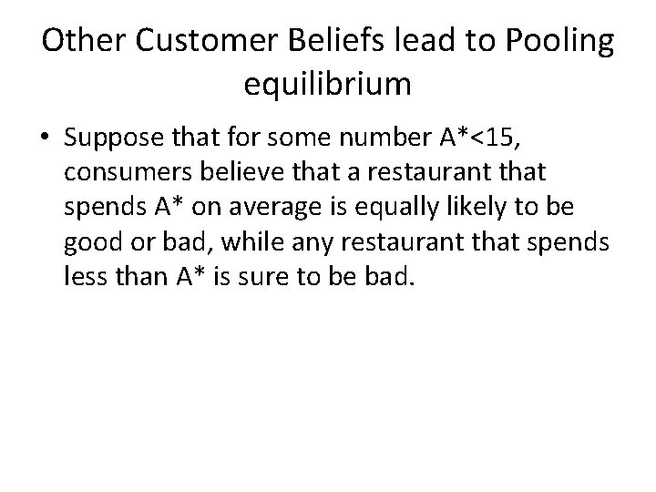 Other Customer Beliefs lead to Pooling equilibrium • Suppose that for some number A*<15,
