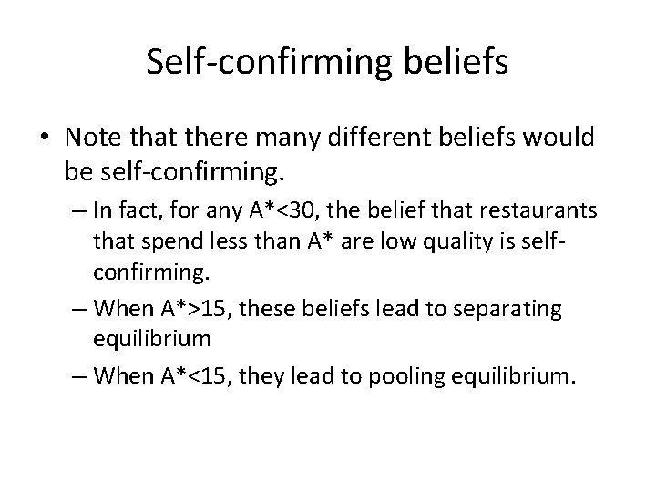 Self-confirming beliefs • Note that there many different beliefs would be self-confirming. – In