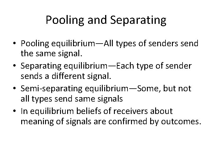 Pooling and Separating • Pooling equilibrium—All types of senders send the same signal. •