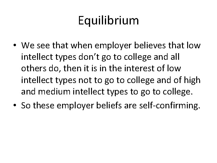 Equilibrium • We see that when employer believes that low intellect types don't go