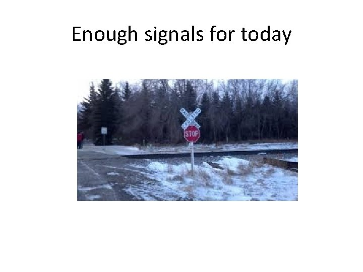 Enough signals for today