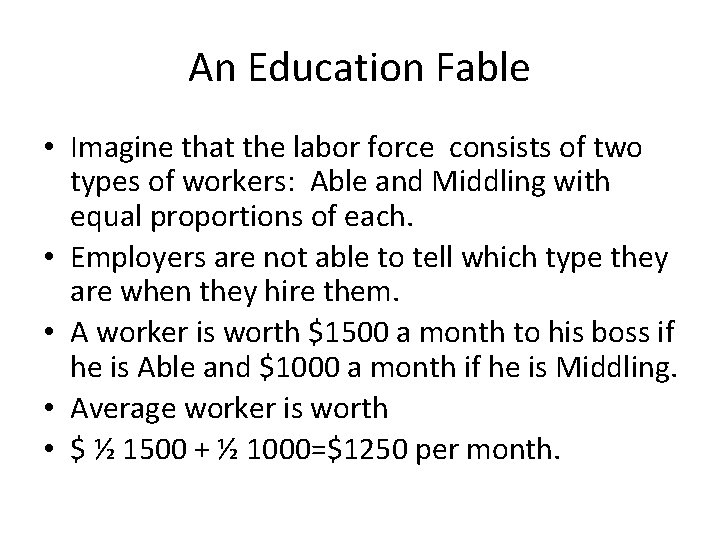 An Education Fable • Imagine that the labor force consists of two types of