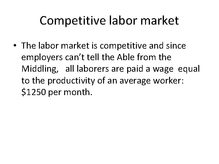 Competitive labor market • The labor market is competitive and since employers can't tell