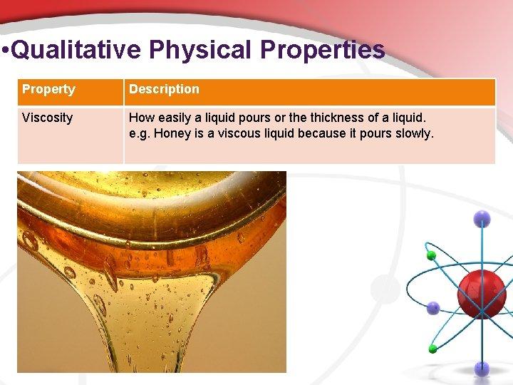 • Qualitative Physical Properties Property Description Viscosity How easily a liquid pours or