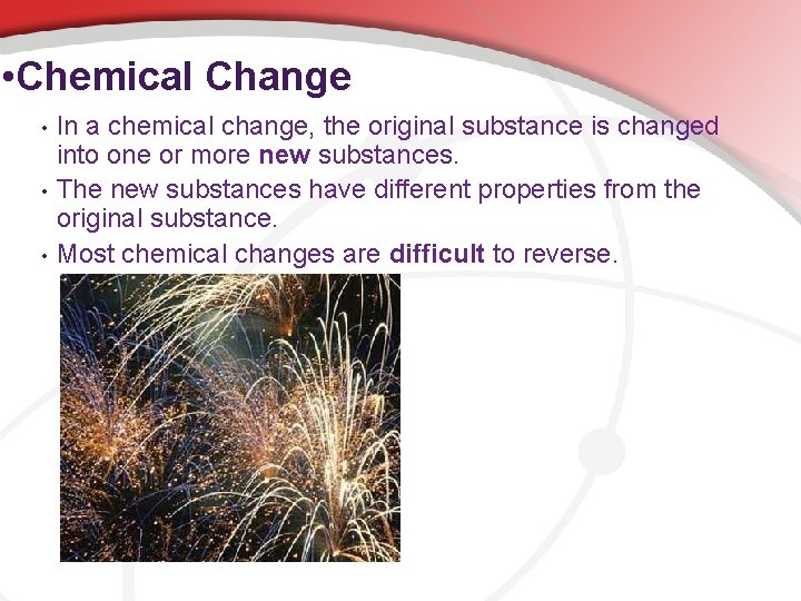 • Chemical Change • • • In a chemical change, the original substance