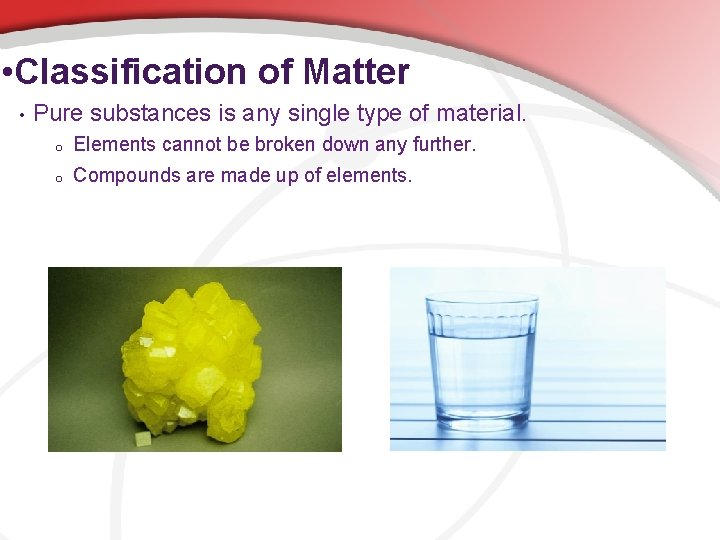 • Classification of Matter • Pure substances is any single type of material.
