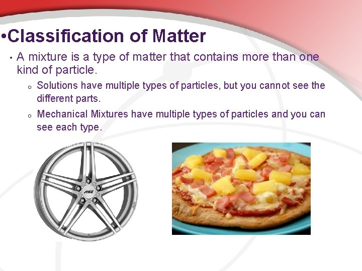 • Classification of Matter • A mixture is a type of matter that