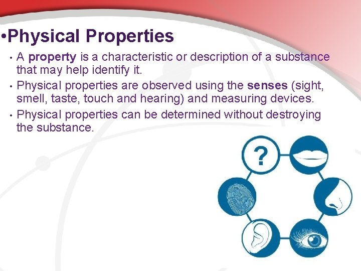 • Physical Properties • • • A property is a characteristic or description