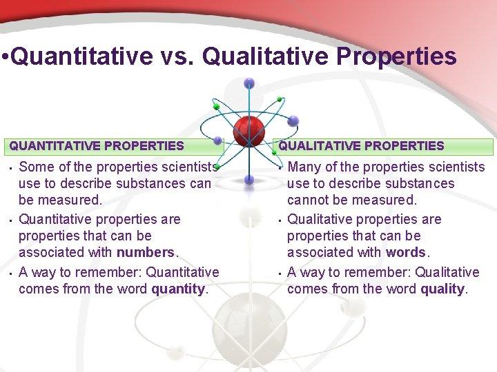 • Quantitative vs. Qualitative Properties QUANTITATIVE PROPERTIES • • • Some of the