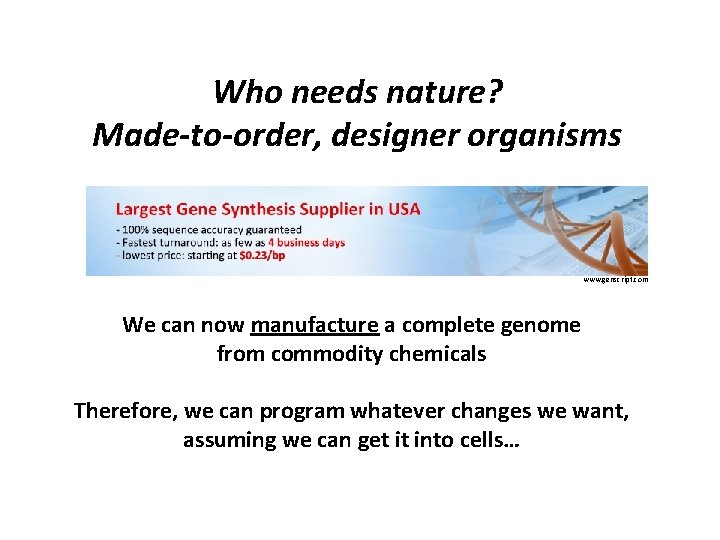 Who needs nature? Made-to-order, designer organisms www. genscript. com We can now manufacture a