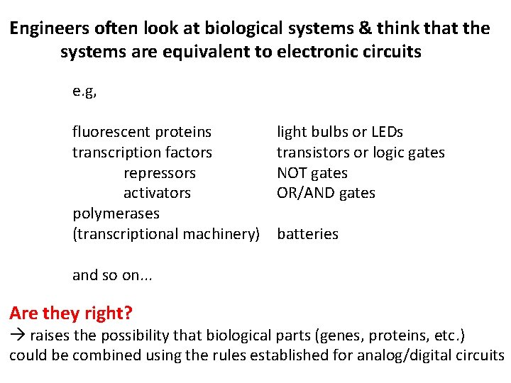 Engineers often look at biological systems & think that the systems are equivalent to