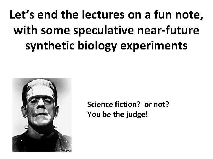 Let's end the lectures on a fun note, with some speculative near-future synthetic biology