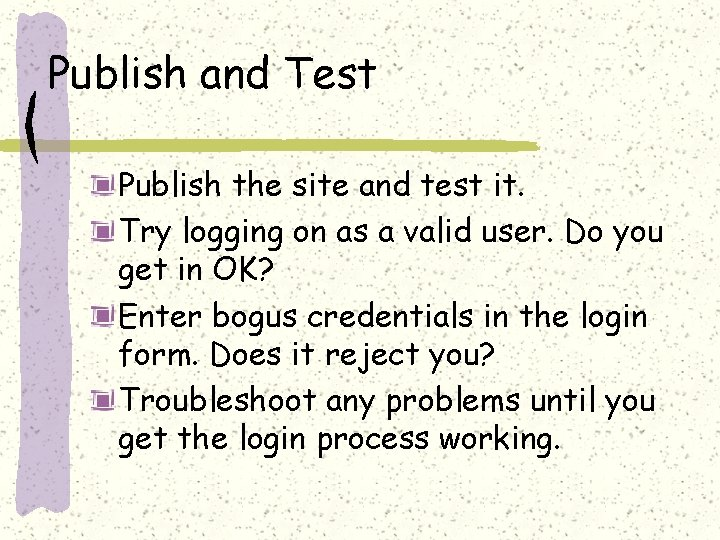 Publish and Test Publish the site and test it. Try logging on as a
