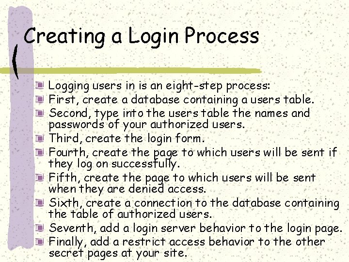 Creating a Login Process Logging users in is an eight-step process: First, create a