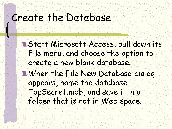 Create the Database Start Microsoft Access, pull down its File menu, and choose the