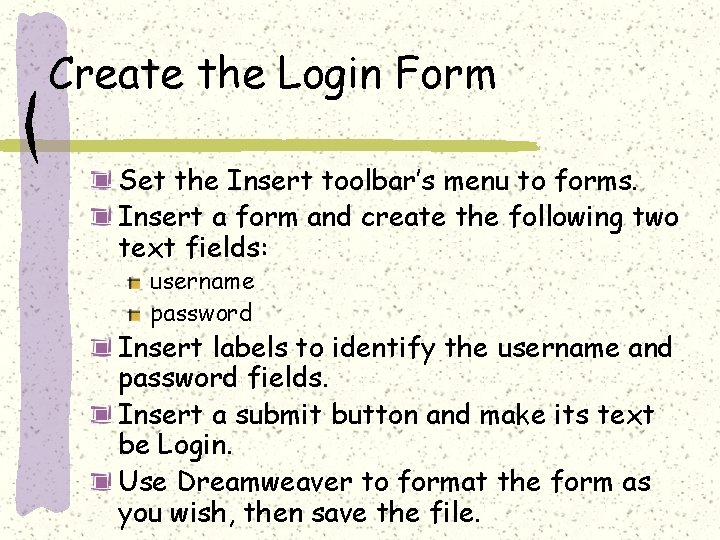 Create the Login Form Set the Insert toolbar's menu to forms. Insert a form