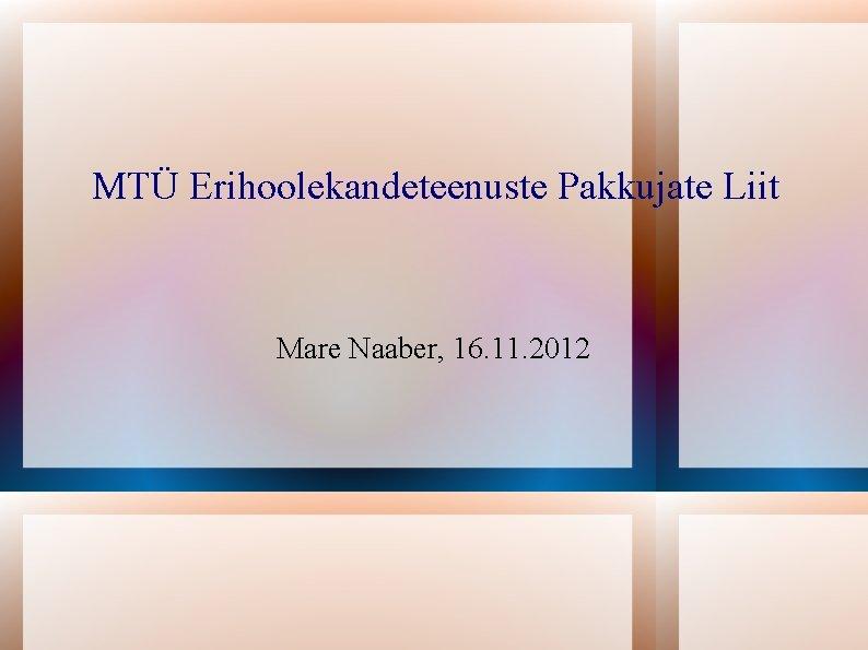 MTÜ Erihoolekandeteenuste Pakkujate Liit Mare Naaber, 16. 11. 2012