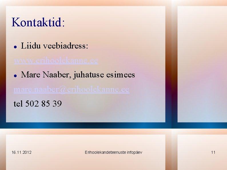 Kontaktid: Liidu veebiadress: www. erihoolekanne. ee Mare Naaber, juhatuse esimees mare. naaber@erihoolekanne. ee tel