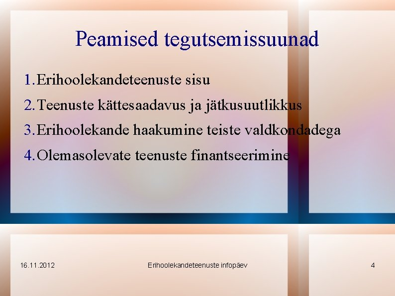 Peamised tegutsemissuunad 1. Erihoolekandeteenuste sisu 2. Teenuste kättesaadavus ja jätkusuutlikkus 3. Erihoolekande haakumine teiste