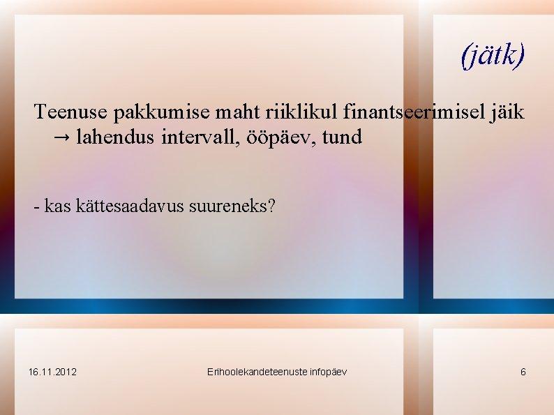 (jätk) Teenuse pakkumise maht riiklikul finantseerimisel jäik → lahendus intervall, ööpäev, tund - kas