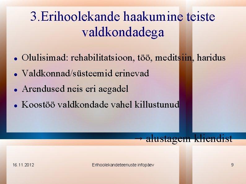 3. Erihoolekande haakumine teiste valdkondadega Olulisimad: rehabilitatsioon, töö, meditsiin, haridus Valdkonnad/süsteemid erinevad Arendused neis