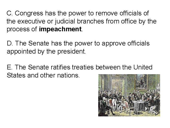 C. Congress has the power to remove officials of the executive or judicial branches