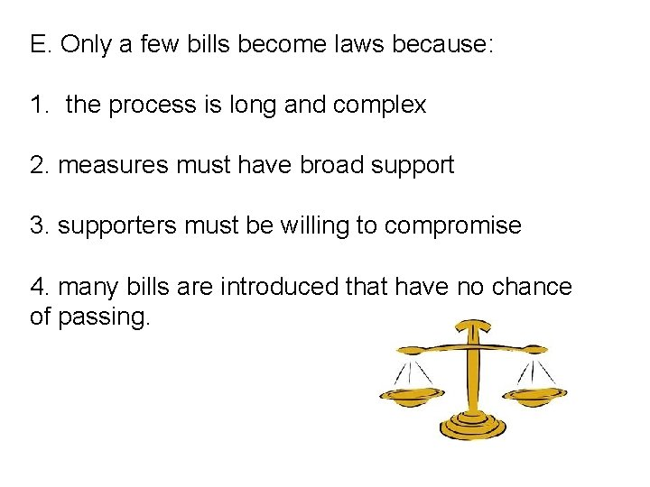 E. Only a few bills become laws because: 1. the process is long and