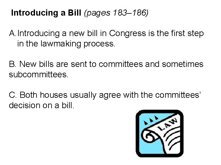 Introducing a Bill (pages 183– 186) A. Introducing a new bill in Congress is