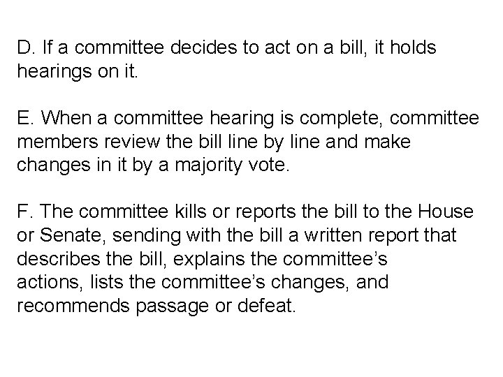 D. If a committee decides to act on a bill, it holds hearings on