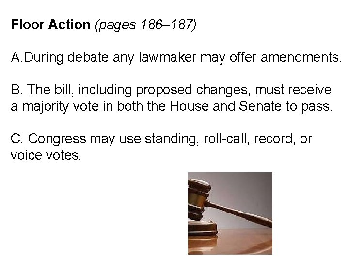 Floor Action (pages 186– 187) A. During debate any lawmaker may offer amendments. B.