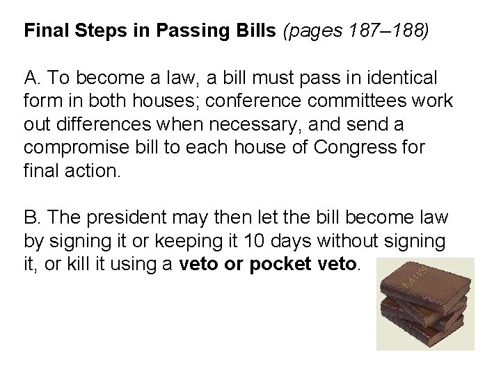 Final Steps in Passing Bills (pages 187– 188) A. To become a law, a