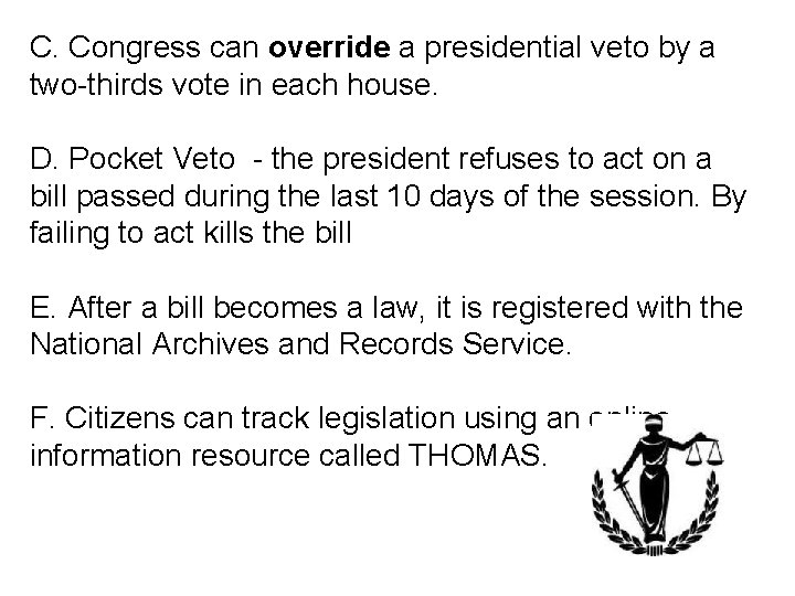 C. Congress can override a presidential veto by a two-thirds vote in each house.
