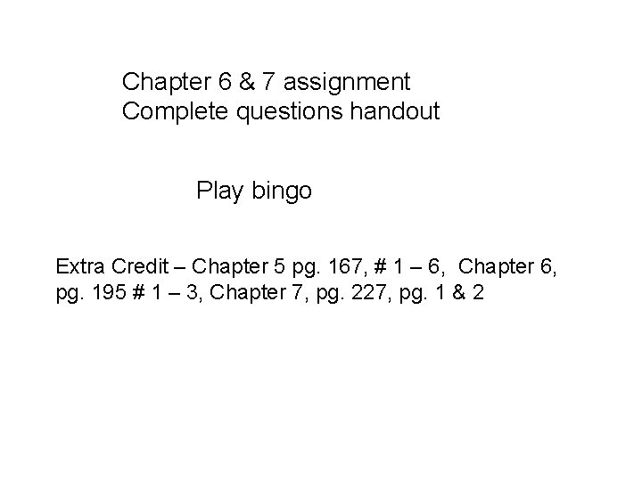 Chapter 6 & 7 assignment Complete questions handout Play bingo Extra Credit – Chapter