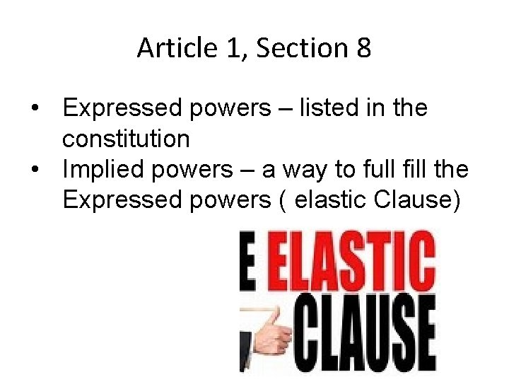 Article 1, Section 8 • Expressed powers – listed in the constitution • Implied