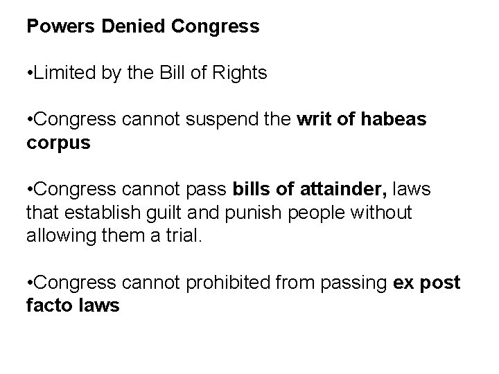 Powers Denied Congress • Limited by the Bill of Rights • Congress cannot suspend
