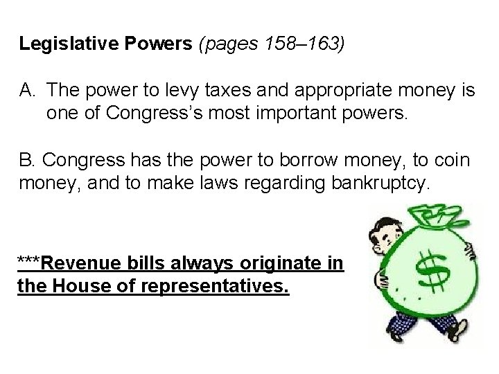Legislative Powers (pages 158– 163) A. The power to levy taxes and appropriate money
