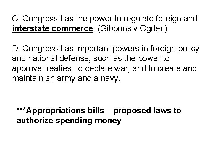 C. Congress has the power to regulate foreign and interstate commerce. (Gibbons v Ogden)